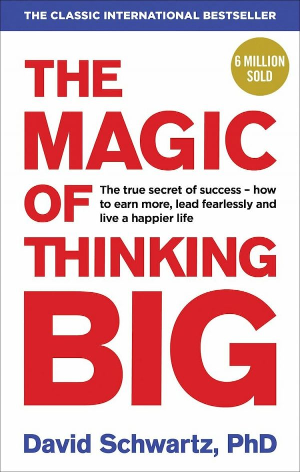 David J. Schwartz The Magic of Thinking Big 1987