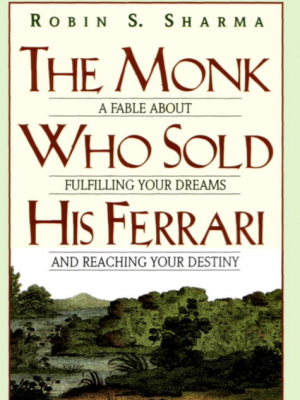 Robin S. Sharma The Monk Who Sold His Ferrari A Fable About Fulfilling Your Dreams Reaching Your Destiny 2004 Element Books