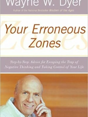 Wayne W. Dyer Your Erroneous Zones Step by Step Advice for Escaping the Trap of Negative Thinking and Taking Control of Your Life 2001 William Morrow Paperbacks