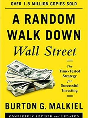 A Random Walk down Wall Street The Time tested Strategy for Successful Investing