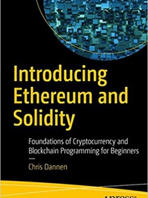 Chris Dannen auth. Introducing Ethereum and Solidity  Foundations of Cryptocurrency and Blockchain Programming for Beginners 2017 Apress