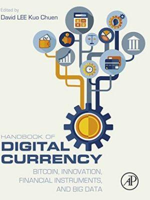 David Lee Kuo Chuen Handbook of Digital Currency  Bitcoin Innovation Financial Instruments and Big Data 2015 Academic Press