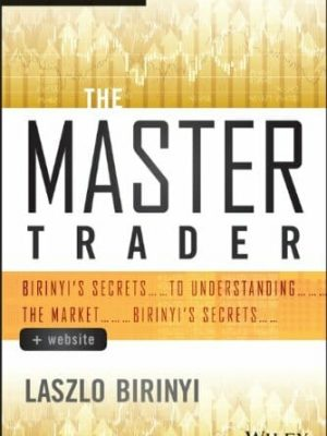 Laszlo Birinyiauth. The Master Trader  Birinyis Secrets to Understanding the Market 2014 Wiley