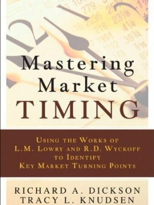Mastering Market Timing Using the Works of L.M. Lowry and R.D. Wyckoff to Identify Key Market Turning Points 1