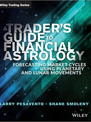 Pesavento Larry Smoleny Shane A traders guide to financial astrology forecasting market cycles using planetary and lunar movements 2015