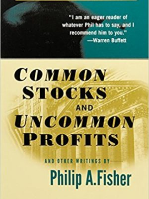 Philip A. Fisher Common Stocks and Uncommon Profits and Other Writings Wiley Investment Classics 2003