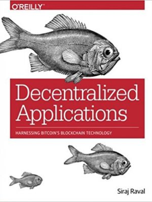 Siraj Raval Decentralized Applications Harnessing Bitcoin's Blockchain Technology 2016 O'Reilly Media