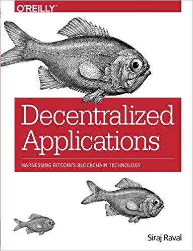 Siraj Raval Decentralized Applications  Harnessing Bitcoin's Blockchain Technology 2016 O'Reilly Media