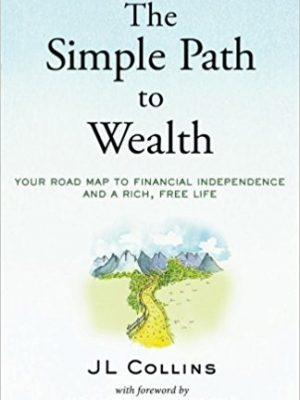 The Simple Path to Wealth Your road map to financial independence and a rich free life