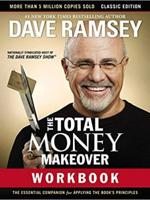 The Total Money Makeover Workbook Classic Edition The Essential Companion for Applying the Book's Principles