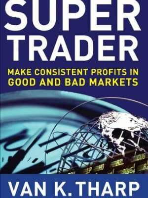 Van Tharp Super Trader. Make Consistent Profits in Good and Bad Markets 2009 McGraw Hill