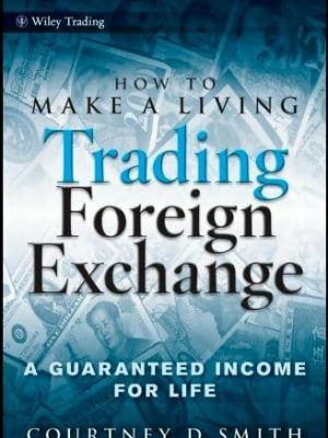 Wiley Trading Courtney Smith How to Make a Living Trading Foreign Exchange  A Guaranteed Income for Life 2010 Wiley