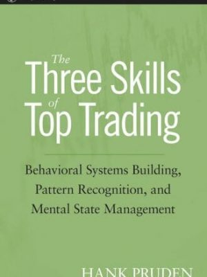 Wiley Trading Hank Pruden The Three Skills of Top Trading Behavioral Systems Building Pattern Recognition and Mental State Management 2007 Wiley