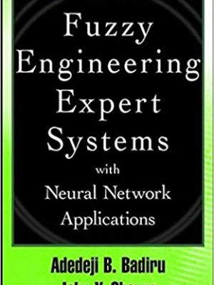 Adedeji Bodunde Badiru John Cheung Fuzzy Engineering Expert Systems with Neural Network Applications 2002 Wiley Interscience