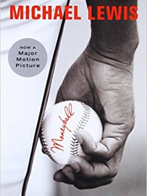 Michael Lewis Moneyball  The Art of Winning an Unfair Game 2004 W. W. Norton Company