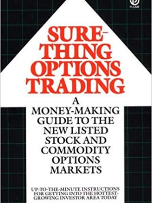 Sure Thing Options Trading A Money Making Guide to the New Listed Stock and Commodity Options Markets