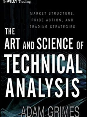 The Art and Science of Technical Analysis Market Structure Price Action and Trading Strategies