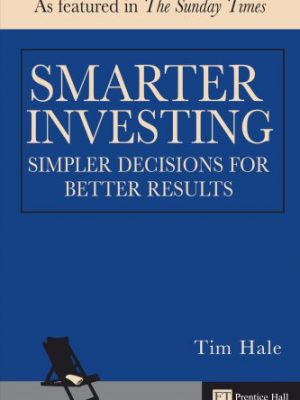 Tim Hale Smarter Investing Simpler Decisions for Better Results Financial Times Series 2006 Prentice Hall UK