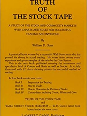 William D. Gann Truth of the Stock Tape  A Study of the Stock and Commodity Markets With Charts and Rules for Successful Trading and Investing 1996