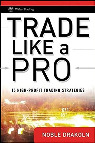 Noble DraKoln Trade Like a Pro  15 High Profit Trading Strategies Wiley Trading John Wiley Sons 2009
