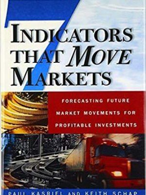Paul Kasriel Keith Schap Seven Indicators That Move Markets  Forecasting Future Market Movements for Profitable Investments
