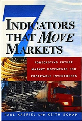 Paul Kasriel Keith Schap Seven Indicators That Move Markets  Forecasting Future Market Movements for Profitable Investments