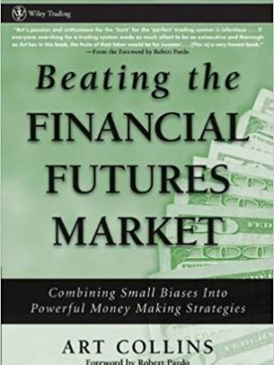 Wiley Trading Art Collins Robert Pardo Beating the Financial Futures Market Combining Small Biases into Powerful Money Making Strategies Wiley 2006