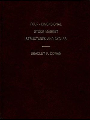 Bradley F Cowan Four Dimensional Stock Market Structures and Cycles volume I