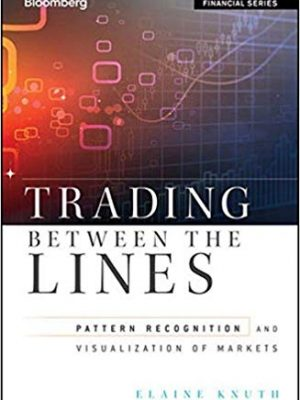 Elaine Knuthauth. Trading Between the Lines Pattern Recognition and Visualization of Markets 2011