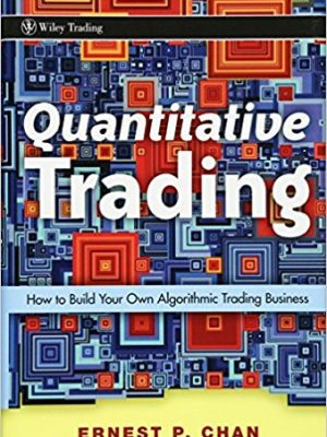 Ernie Chan Quantitative Trading  How to Build Your Own Algorithmic Trading Business Wiley 2008