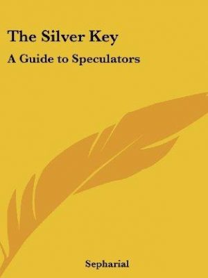 Sepharial The Silver Key A Guide to Speculators