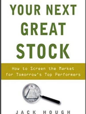 Your Next Great Stock How to Screen the Market for Tomorrows Top Performers