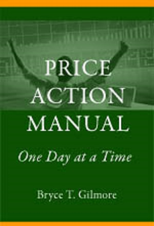 Bryce Gilmore The Price Action Manual One Day at a Time