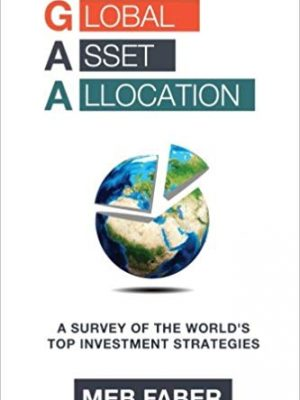 Mr Mebane T Faber Global Asset Allocation A Survey of the World's Top Asset Allocation Strategies Mebane Faber