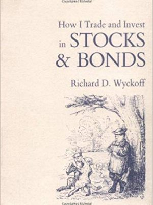Richard D Wyckoff How I Trade and Invest in Stocks and Bonds