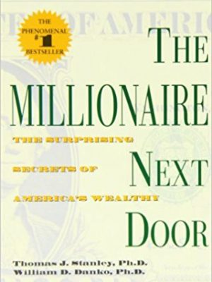 Thomas J Ph D Stanley William D Ph D Danko The Millionaire Next Door The Surprising Secrets of Americas Wealthy Taylor Trade Publishing