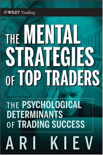 Ari Kiev The Mental Strategies of Top Traders The Psychological Determinants of Trading Success