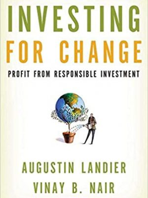 Augustin Landier Vinay B Nair Investing for change profit from responsible investment Oxford University Press