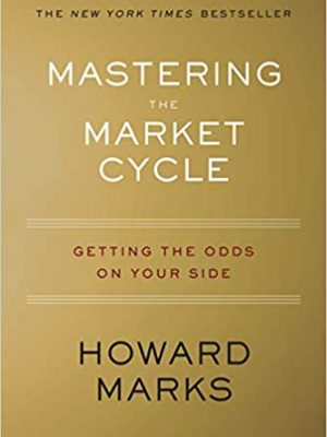 Howard Marks Mastering the Market Cycle Getting the Odds on Your Side Houghton Mifflin Harcourt