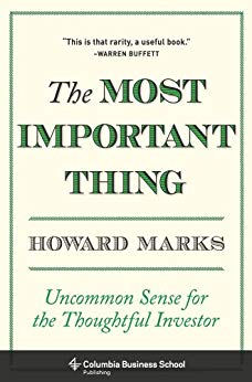 Howard Marks The Most Important Thing Illuminated Uncommon Sense for the Thoughtful Investor Columbia University Press