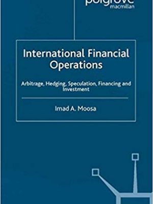 International Financial Operations Arbitrage Hedging Speculation Financing and Investment