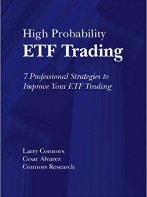 Larry Connors Cesar Alvarez Connors Research LLC High Probability ETF Trading Professional Strategies To Improve Your ETF Trading TradingMarkets