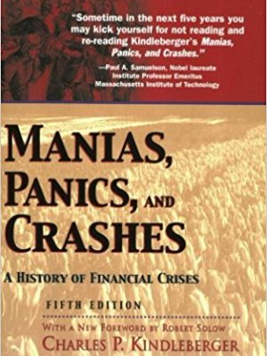 Wiley Investment Classics Charles P Kindleberger Robert Aliber Robert Solow Manias panics and crashes A history of financial crises Wiley