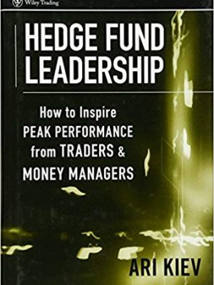 Wiley Trading Ari Kiev Hedge Fund Leadership How To Inspire Peak Performance from Traders and Money Managers Wiley