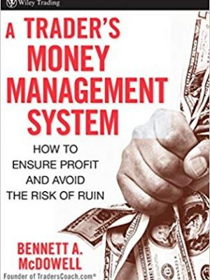 Bennett A McDowell Steve Nison A Traders Money Management System How to Ensure Profit and Avoid the Risk of Ruin