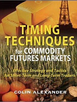 Colin Alexander Timing Techniques for Commodity Futures Markets Effective Strategy and Tactics for Short Term and Long Term Traders McGraw Hill