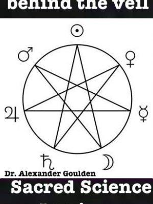 Dr Alexander Goulden Behind The Veil Sacred Science Institute