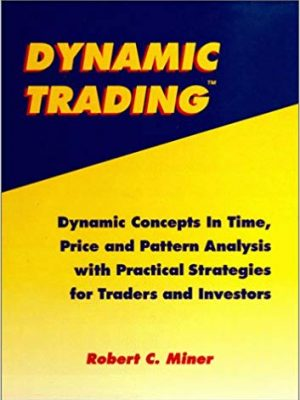 Dynamic Trading Dynamic Concepts In Time Price and Pattern Analysis With Practical Strategies For Traders and Investors