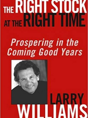 Larry Williams The Right Stock at the Right Time Timing the Market to Prosper from the Coming Years Wiley