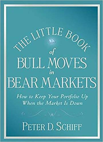 Little Book Big Profits Peter D Schiff The Little Book of Bull Moves in Bear Markets How to Keep Your Portfolio Up When the Market is Down Little Books Big Profits Wiley